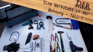 Eine Werkstatt in der Wohnung - Teil 1 @derwerkbaer